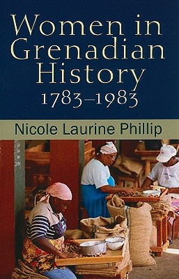 Click for more detail about Women in Grenadian History, 1783-1983 by Nicole Laurine Phillip