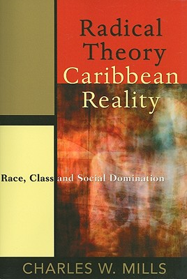 Click for a larger image of Radical Theory, Caribbean Reality: Race, Class and Social Domination