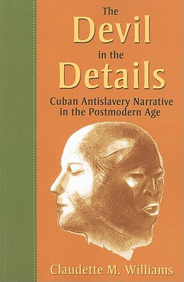 Click for more detail about The Devil in the Details: Cuban Antislavery Narrative in the Postmodern Age by Claudette M. Williams