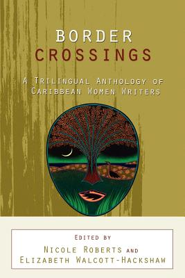 Click for more detail about Border Crossings: A Trilingual Anthology of Caribbean Women Writers by Nicole Roberts and Elizabeth Walcott-Hackshaw