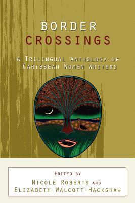 Book Cover Border Crossings: A Trilingual Anthology of Caribbean Women Writers by Nicole Roberts and Elizabeth Walcott-Hackshaw