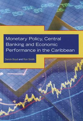 Book Cover Monetary Policy, Central Banking and Economic Performance in the Caribbean by Derick Boyd and Ron Smith