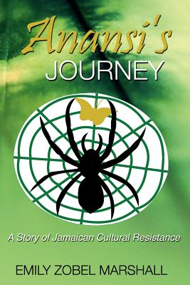 Click for more detail about Anansi's Journey: A Story of Jamaican Cultural Resistance by Emily Zobel Marshall