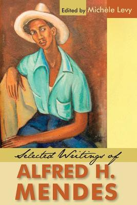 Click for more detail about Selected Writings of Alfred H. Mendes by Alfred Hubert Mendes