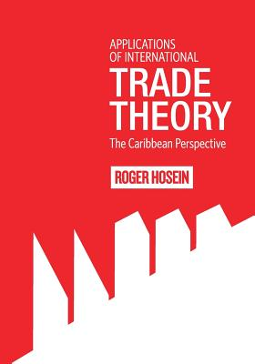 Click for more detail about Applications of International Trade Theory: The Caribbean Perspective by Roger Hosein