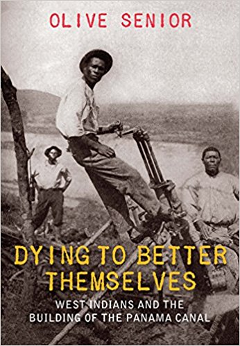 Click for more detail about Dying to Better Themselves: West Indians and the Building of the Panama Canal by Olive Senior