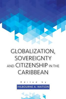 Click for more detail about Globalization, Sovereignty and Citizenship in the Caribbean by Hilbourne A. Watson