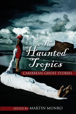 Click for more detail about The Haunted Tropics: Caribbean Ghost Stories by Martin Munro