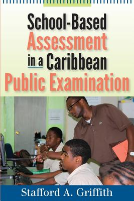 Click for more detail about School-Based Assessment in a Caribbean Public Examination by Stafford A. Griffith