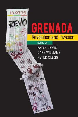 Click for more detail about Grenada: Revolution and Invasion by Patsy Lewis, Gary Williams and Peter Clegg