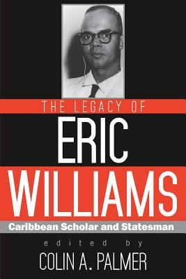 Click for more detail about The Legacy of Eric Williams by Colin A. Palmer