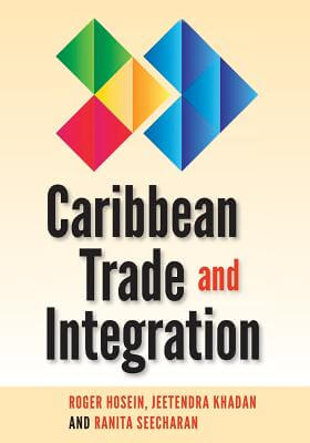 Click for more detail about Caribbean Trade and Integration by Roger Hosein, Jeetendra Khadan, and Ranita Seecharan