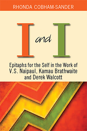 Click for more detail about I and I: Epitaphs for the Self in the Work of V.s. Naipaul, Kamau Brathwaite and Derek Walcott by Rhonda Cobham-Sander