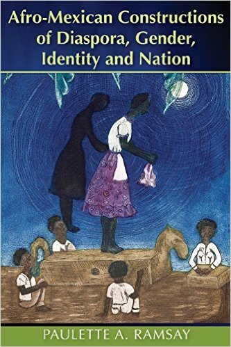 Click for more detail about Afro-mexican Constructions of Diaspora, Gender, Identity and Nation by Paulette A. Ramsay