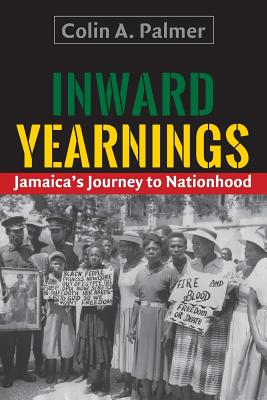 Click for more detail about Inward Yearnings: Jamaica's Journey to Nationhood by Colin A. Palmer
