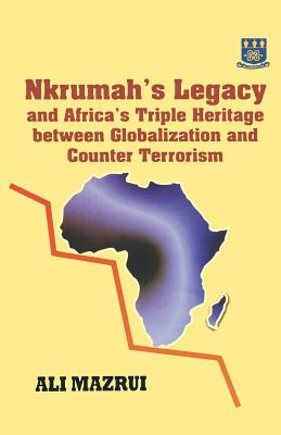 Click for more detail about Nkrumah's Legacy and Africa's Triple Heritage Between Globallization and Counter Terrorism by Ali Mazrui