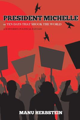 Click for more detail about President Michelle, or Ten Days that Shook the World: A Subversive Political Fantasy by Manu Herbstein
