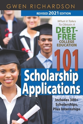Click for more detail about 101 Scholarship Applications - 2021 Revised Edition: What It Takes to Obtain a Debt-Free College Education by Gwen Richardson