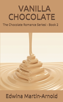 Click for more detail about Vanilla Chocolate: The Chocolate Romance Series! - Book 2 by Edwina Martin-Arnold