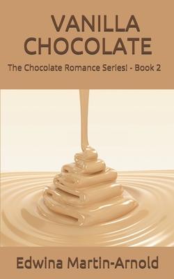 Book Cover Vanilla Chocolate: The Chocolate Romance Series! - Book 2 by Edwina Martin-Arnold