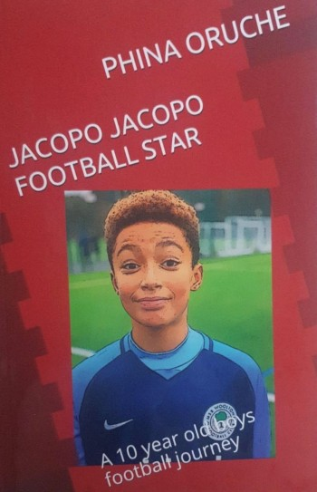 Click for more detail about Jacopo Jacopo Football Star: A 10 Year Old Boy's Football Journey by Phina Oruche