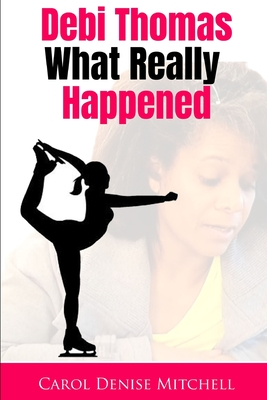 Click for more detail about Debi Thomas What Really Happened by Carol Denise Mitchell