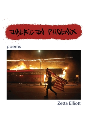 Click for more detail about American Phoenix: poems by Zetta Elliott