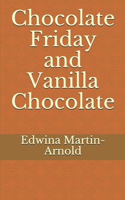 Click for more detail about Chocolate Friday and Vanilla Chocolate: The Chocolate Romance Series! by Edwina Martin-Arnold