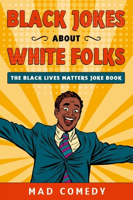 Click for more detail about Black Jokes About White Folks: The Black Lives Matter Joke Book by Mad Comedy
