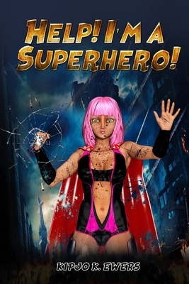 Click for more detail about Help! I'm a Superhero!: Book One by Kipjo K. Ewers