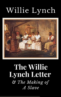 Book cover of The Willie Lynch Letter And the Making of A Slave by Willie Lynch