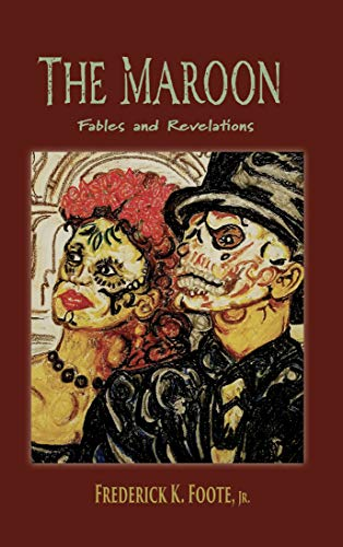 Click for more detail about The Maroon: Fables and Revelations by Frederick K. Foote, Jr.