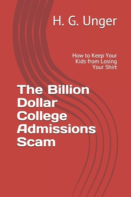 Click for more detail about The Billion Dollar College Admissions Scam: How to Keep Your Kids from Losing Your Shirt by Harlow Giles Unger