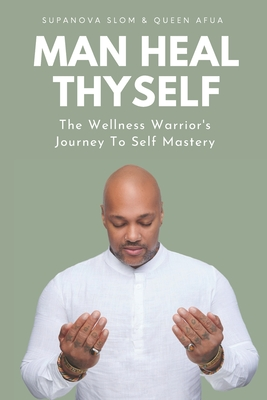 Click for more detail about Man Heal Thyself: The Wellness Warrior's Journey To Self Mastery by Queen Afua