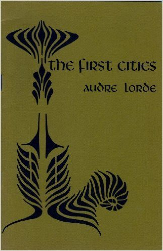 Click for more detail about The First Cities by Audre Lorde