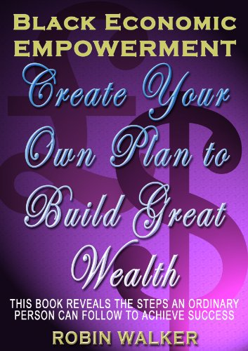 Click for more detail about Black Economic Empowerment: Create Your Own Plan to Build Great Wealth by Robin Walker