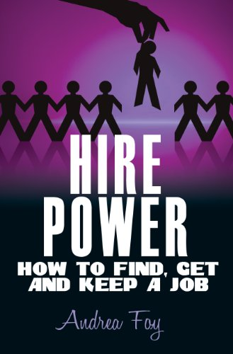 Click for more detail about Hire Power: How to Find, Get and Keep a Job by Andrea Foy
