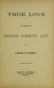 Click for more detail about True Love: A Story of English Domestic Life by Sarah E. Farro