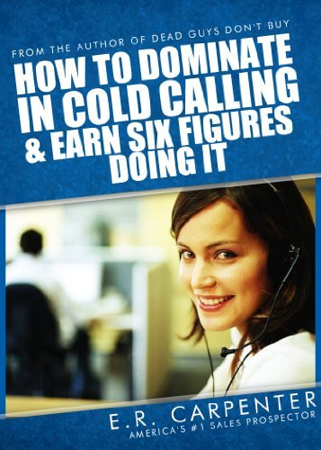 Click for more detail about How to Dominate in Cold Calling and Earn Six Figures Doing It by Emanuel Carpenter