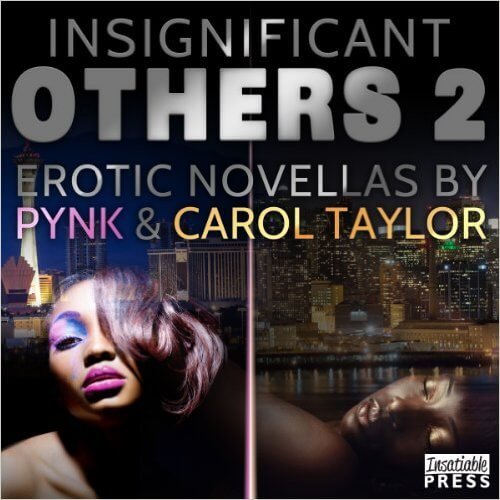 Click for more detail about Insignificant Others 2: Erotic Novellas by Pynk and Carol Taylor