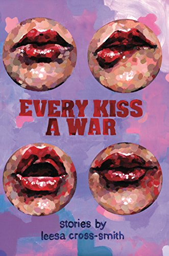Click for more detail about Every Kiss a War by Leesa Cross-Smith