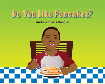 Click for more detail about Do You Like Pancakes? by Andreia Chavis-Douglas