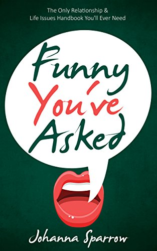 Click for more detail about Funny You've Asked: The Only Relationship and Life Issues Book You'll Ever Need by Johanna Sparrow