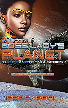 Click for more detail about Welcome to Boss Lady's Planet: The Planetronix Series part One by Jeff Carroll
