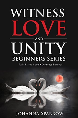 Click for more detail about Witness Love and Unity: Beginners Series Twin Flame Love Oneness Forever by Johanna Sparrow