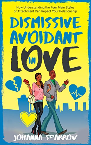 Click for more detail about Dismissive Avoidant in Love: How Understanding the Four Main Styles of Attachment Can Impact Your Relationship by Johanna Sparrow