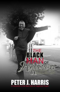 Click for more detail about The Black Man of Happiness: In Pursuit of My Unalienable Right by Peter J. Harris