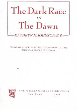 Click for more detail about The Dark Race in the Dawn: Proof of Black African Civilization in the America's Before Columbus by Kathryn M. Johnson