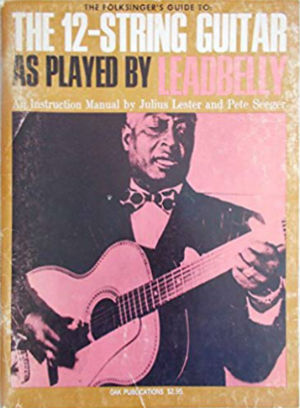 The 12-String Guitar as Played by Leadbelly: An Instruction Manual