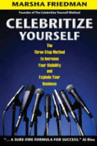 Celebritize Yourself: The Three-Step Method to Increase Your Visibility and Explode Your Business by Marsha Friedman